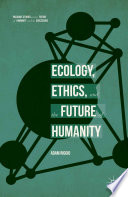 Ecology, Ethics, and the Future of Humanity