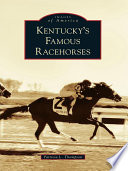 Kentucky's Famous Racehorses Their Farms Although There Are
