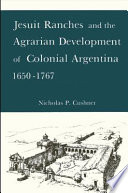 Jesuit Ranches and the Agrarian Development of Colonial Argentina  1650 1767