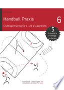 Handball Praxis 6   Grundlagentraining f  r E  und D  Jugendliche