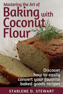Mastering the Art of Baking with Coconut Flour Text Only