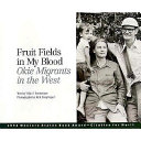 Fruit Fields in My Blood Documenting Their Experiences As Fruit Pickers Through Writing
