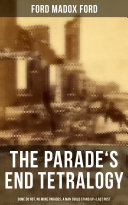The Parade s End Tetralogy  Some Do Not  No More Parades  A Man Could Stand Up   Last Post