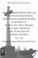 The Cross of Sacrifice  NCOs  Men and Women of the UK  Commonwealth and Empire Who Died in the Service of the Royal Navy  Royal Marines  Royal Navy Air Service  Royal Flying Corp and the RAF 1914 1921