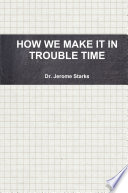 HOW WE MAKE IT IN TROUBLE TIME