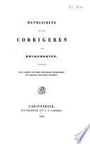 Handleiding tot het corrigeren van drukproeven, benevens eene aanwijzing der meest gebruikelijke lettersoorten, met derzelver Hollandsche benamingen
