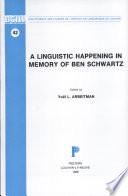 A Linguistic Happening in Memory of Ben Schwartz