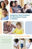 Integrative Team Treatment for Attachment Trauma in Children  Family Therapy and EMDR