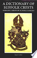 A Dictionary Of Suffolk Crests : by charge or object, covering 600...