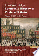 The Cambridge Economic History Of Modern Britain Volume 2 Growth And Decline 1870 To The Present