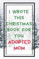 I Wrote This Christmas Book For You Adopted Mom