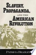 Slavery  Propaganda  and the American Revolution