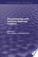 Psychotherapy with Severely Deprived Children  Psychology Revivals