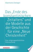 """Das """"Ende des konstantinischen Zeitalters"""" und die Modelle aus der Geschichte für eine """"neue Christenheit"""""""
