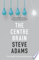 The Centre Brain