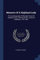 Memoirs of a Highland Lady: The Autobiography of Elizabeth Grant of Rothiemurchus, Afterwards Mrs. Smith of Baltiboys, 1797-1830 Culturally Important And Is Part Of The