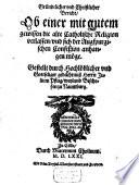 Gründtlicher vnd Christlicher Bericht Ob einer mit gutem gewissen die alte Catholische Religion verlassen vnd sich der Augspurgischen Confeßion anhangen möge