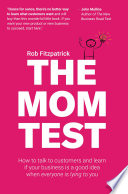 The Mom Test How To Talk To Customers Learn If Your Business Is A Good Idea When Everyone Is Lying To You