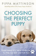 Choosing The Perfect Puppy : the definitive guide to choosing...