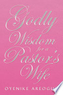 Godly Wisdom for a Pastor s Wife