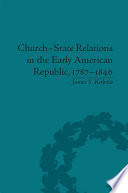Church State Relations in the Early American Republic  1787   1846