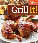Grill It  Secrets to Delicious Flame Kissed Food