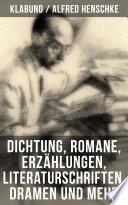 Alfred Henschke (Klabund): Dichtung, Romane, Erzählungen, Literaturschriften, Dramen und mehr