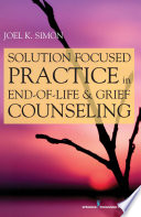 Solution Focused Practice In End-of-Life And Grief Counseling : years, i am not a counselor. however,...