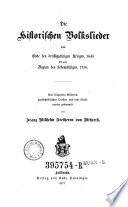 Die historischen Volkslieder vom Ende deß dreißigjährigen Krieges, 1648 bis zum Beginn des siebenjährigen 1756 §§b aus fliegenden Blättern, handschriftlichen Quellen und dem Volksmunde gesammelt