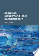 Migration Mobility And Place In Ancient Italy