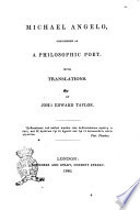 Michael Angelo  Considered as a Philosophic Poet with Translations by John Edward Taylor
