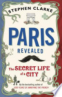 Paris Revealed by Stephen Clarke