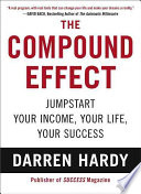 The compound effect : multiplying your success, one simple step at a time