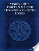 Visions of a Tibetan Master  Through Chaos to Logos