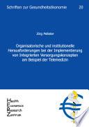Organisatorische und institutionelle Herausforderungen bei der Implementierung von Integrierten Versorgungskonzepten am Beispiel der Telemedizin