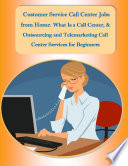 Customer Service Call Center Jobs from Home  What Is a Call Center  and Outsourcing and Telemarketing Call Center Services for Beginners