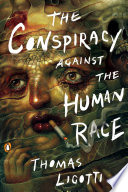 The Conspiracy Against The Human Race : meaning (or meaninglessness) of life through an...