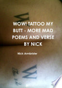 WOW  TATTOO MY BUTT   MORE MAD POEMS AND VERSE BY NICK