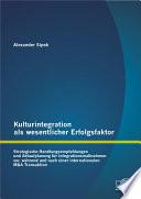 """Kulturintegration als wesentlicher Erfolgsfaktor: Strategische Handlungsempfehlungen und Ablaufplanung fr Integrationsmaánahmen vor, w""""hrend und nach einer internationalen M&A Transaktion"""