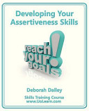 Developing Your Assertiveness Skills And Confidence In Your Communication To Achieve Success How To Build Your Confidence And Assertiveness To Handl
