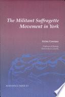 The Militant Suffragette Movement in York