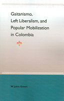 Gaitanismo, Left Liberalism, and Popular Mobilization in Colombia
