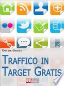 Traffico in target gratis  Metodo Passo Passo per Acquisire Clienti Mirati Velocemente e Gratuitamente   Ebook Italiano   Anteprima Gratis