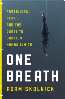 One Breath The Strange And Fascinating Sport Of Freediving And
