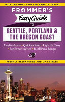 Frommer s Easyguide to Seattle  Portland and the Oregon Coast
