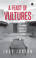 A Feast Of Vultures: The Hidden Business Of Democracy In India : and the many foreign visitors - are...