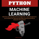 Python Machine Learning Machine Learning Algorithms For Beginners Data Management And Analytics For Approaching Deep Learning And Neural Networks From Scratch