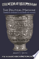 The Political Machine : plays in the practices and maintenance of political...