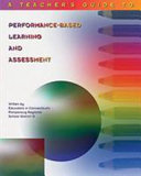 A Teacher s Guide to Performance based Learning and Assessment