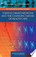 Evidence-Based Medicine And The Changing Nature Of Health Care : the 2007 iom annual meeting assessed...